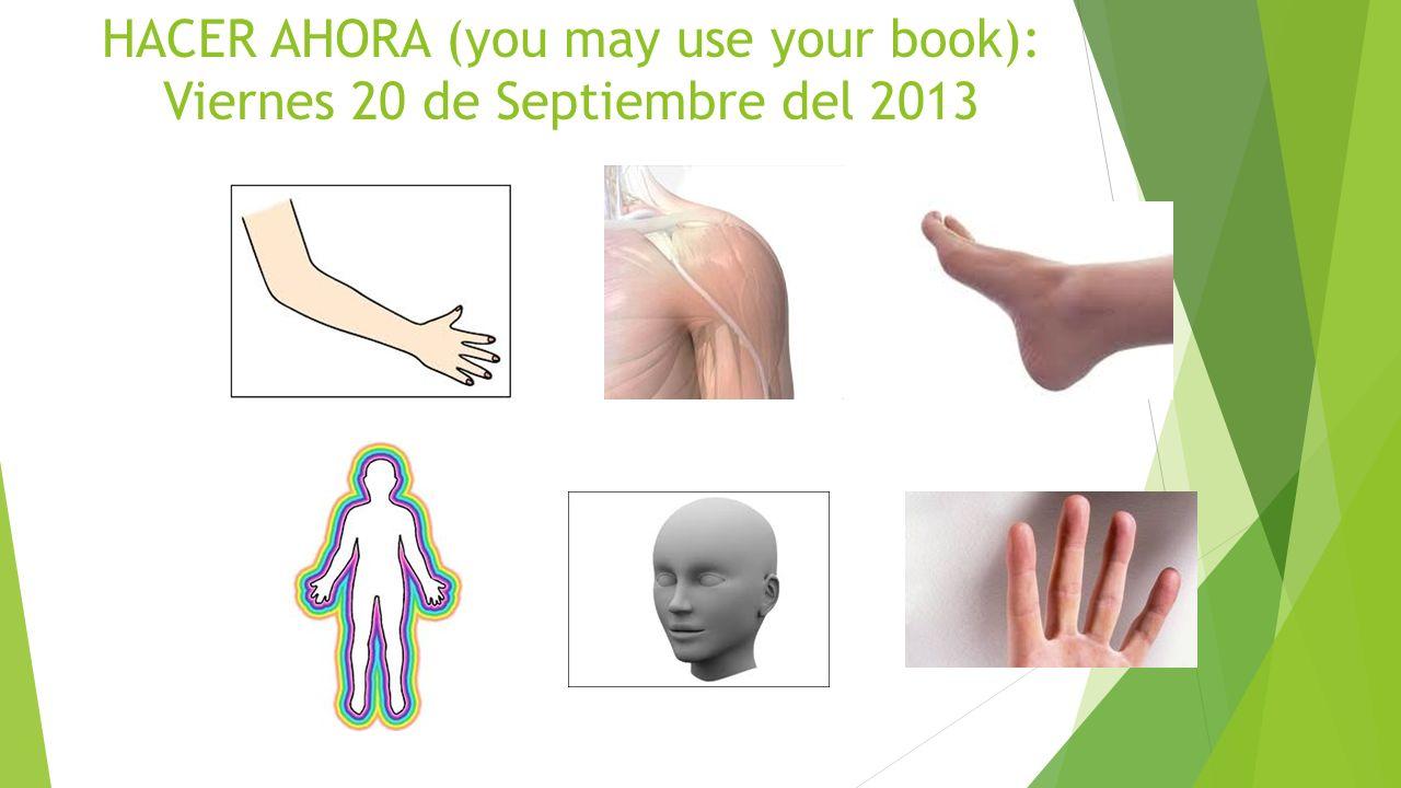 HACER AHORA (you may use your book): Viernes 20 de Septiembre del 2013