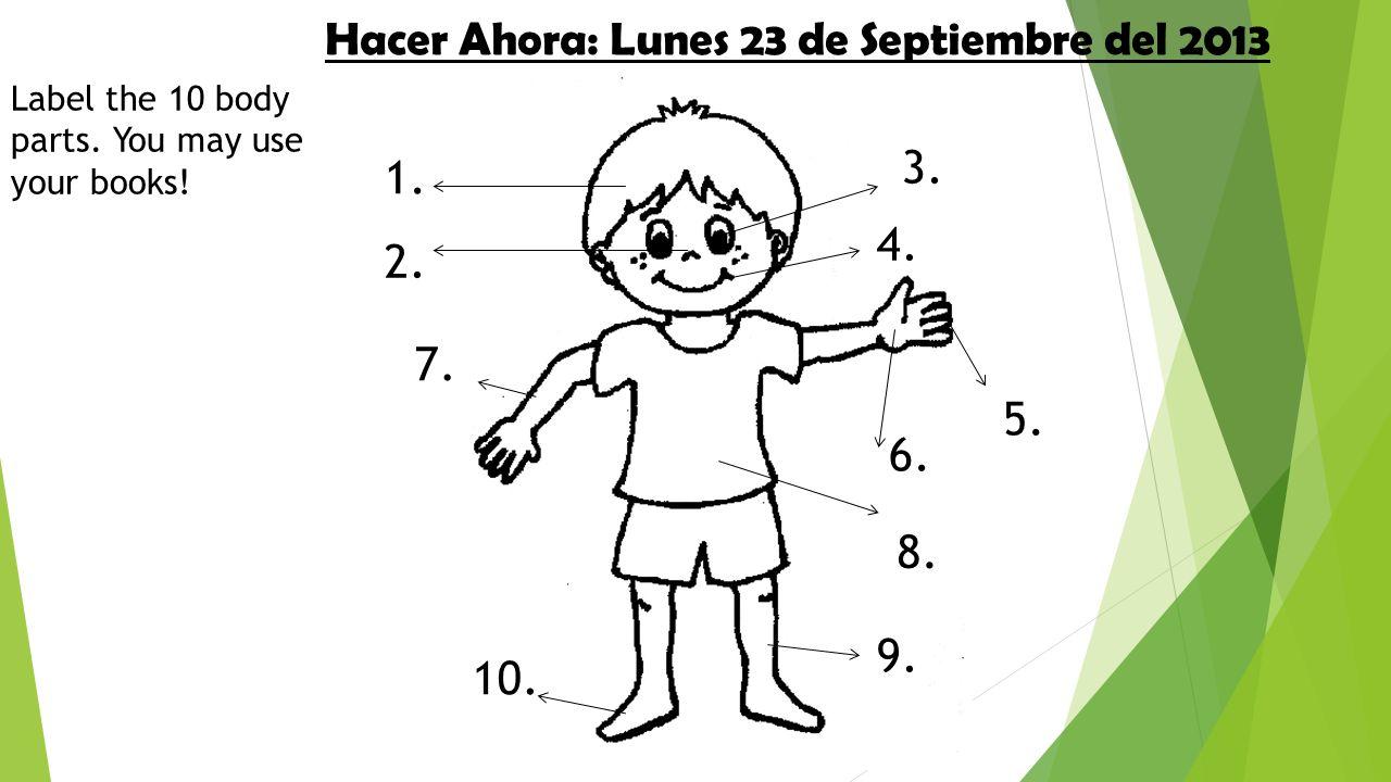 Hacer Ahora: Lunes 23 de Septiembre del 2013 Label the 10 body parts.