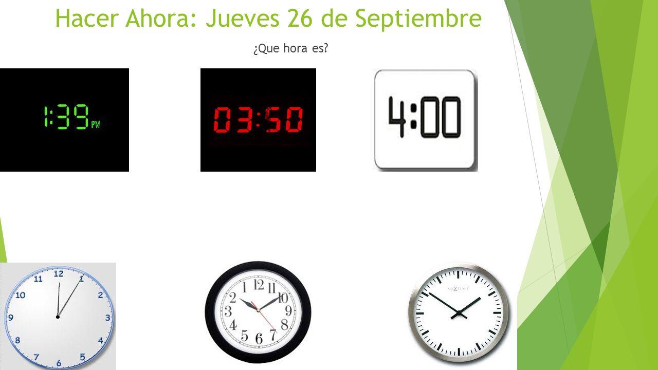 Hacer Ahora: Jueves 26 de Septiembre ¿Que hora es?