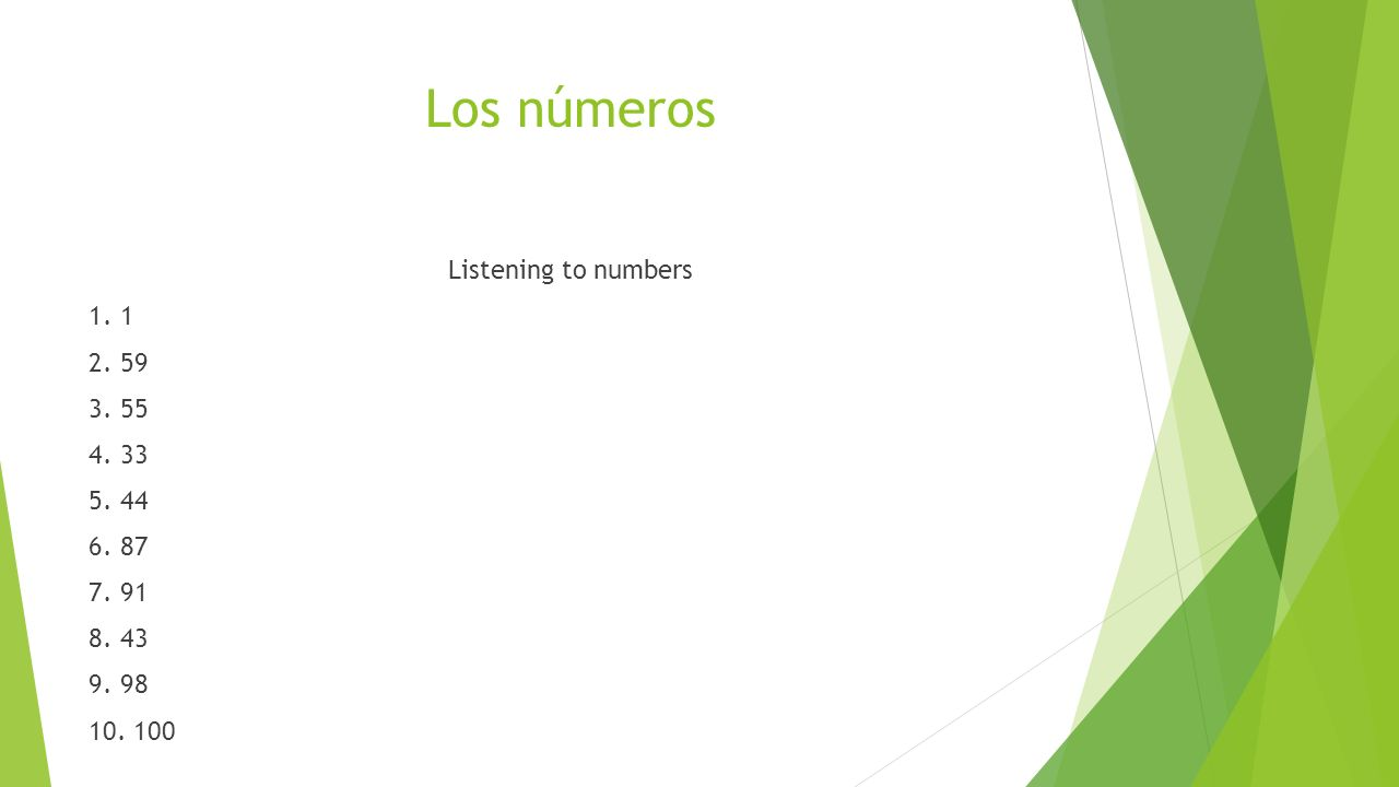 Los números Listening to numbers 1. 1 2. 59 3. 55 4. 33 5. 44 6. 87 7. 91 8. 43 9. 98 10. 100