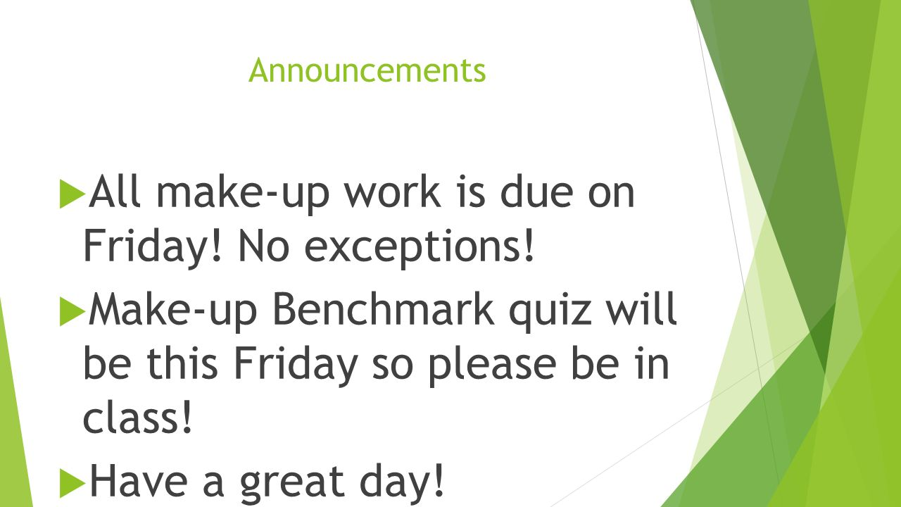 Announcements All make-up work is due on Friday. No exceptions.