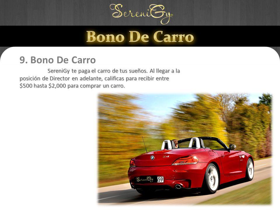 9. Bono De Carro SereniGy te paga el carro de tus sueños. Al llegar a la posición de Director en adelante, calificas para recibir entre $500 hasta $2,