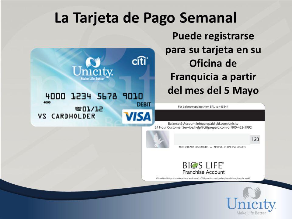 La Tarjeta de Pago Semanal Puede registrarse para su tarjeta en su Oficina de Franquicia a partir del mes del 5 Mayo