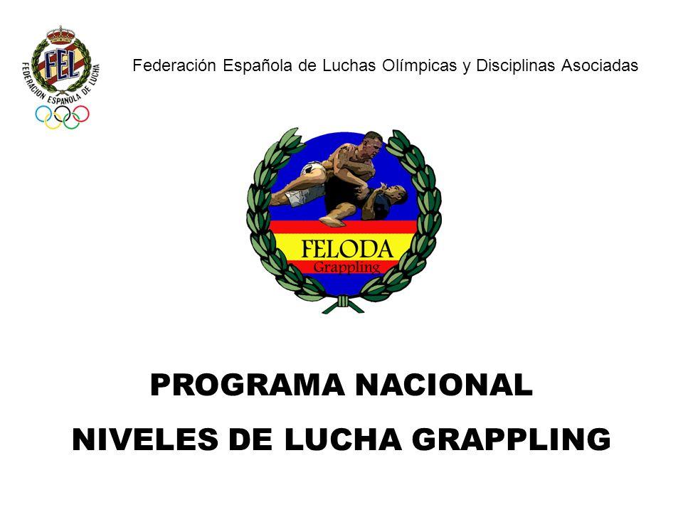 Federación Española de Luchas Olímpicas y Disciplinas Asociadas PROGRAMA NACIONAL NIVELES DE LUCHA GRAPPLING