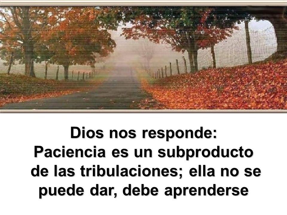 Cuando pedimos a Dios Que nos de paciencia.