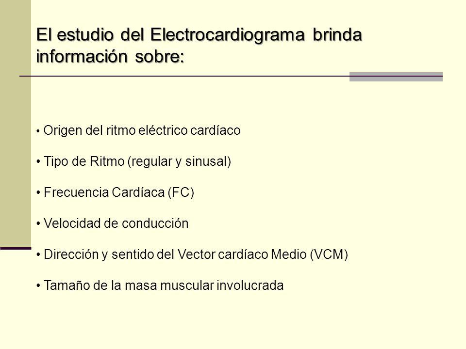 El estudio del Electrocardiograma brinda información sobre: Origen del ritmo eléctrico cardíaco Tipo de Ritmo (regular y sinusal) Frecuencia Cardíaca
