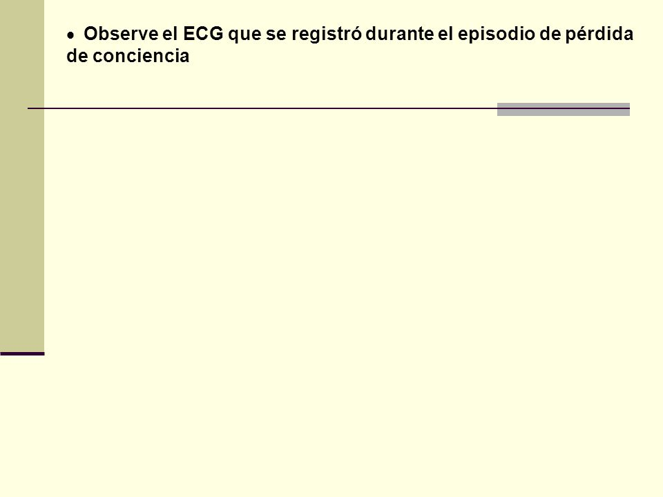 Observe el ECG que se registró durante el episodio de pérdida de conciencia
