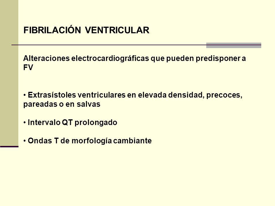 FIBRILACIÓN VENTRICULAR Alteraciones electrocardiográficas que pueden predisponer a FV Extrasístoles ventriculares en elevada densidad, precoces, pare