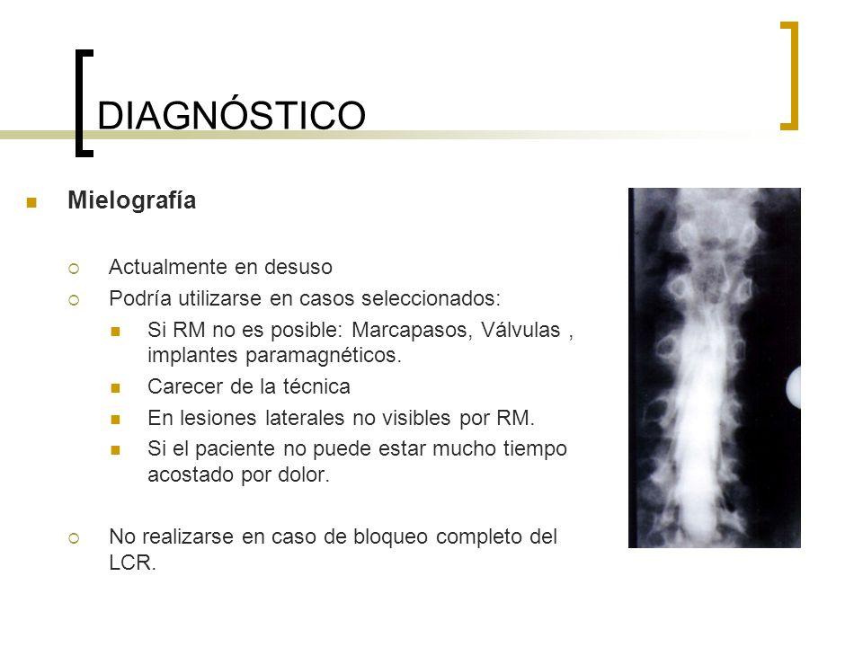 DIAGNÓSTICO Mielografía Actualmente en desuso Podría utilizarse en casos seleccionados: Si RM no es posible: Marcapasos, Válvulas, implantes paramagné