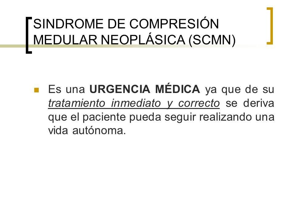 SINDROME DE COMPRESIÓN MEDULAR NEOPLÁSICA (SCMN) Es una URGENCIA MÉDICA ya que de su tratamiento inmediato y correcto se deriva que el paciente pueda