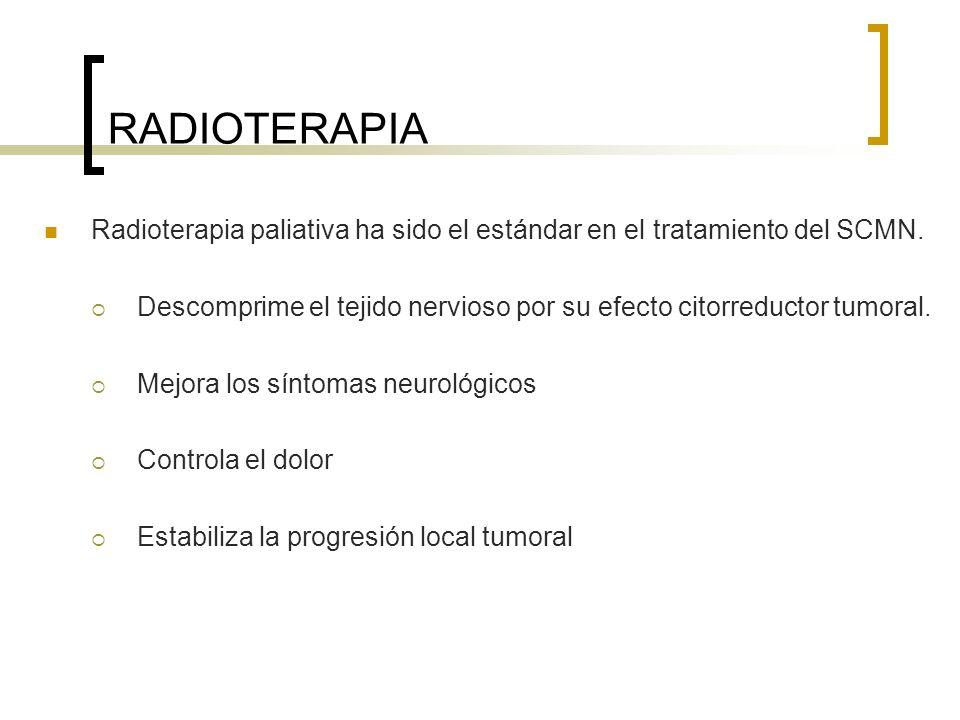 RADIOTERAPIA Radioterapia paliativa ha sido el estándar en el tratamiento del SCMN. Descomprime el tejido nervioso por su efecto citorreductor tumoral