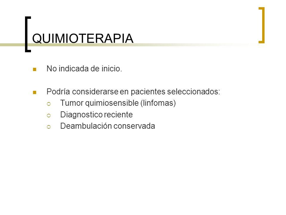 QUIMIOTERAPIA No indicada de inicio. Podría considerarse en pacientes seleccionados: Tumor quimiosensible (linfomas) Diagnostico reciente Deambulación