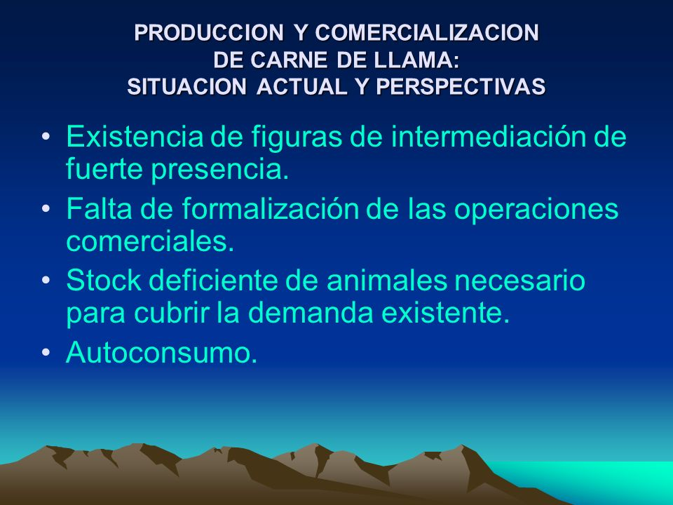 PRODUCCION Y COMERCIALIZACION DE CARNE DE LLAMA: SITUACION ACTUAL Y PERSPECTIVAS Existencia de figuras de intermediación de fuerte presencia. Falta de