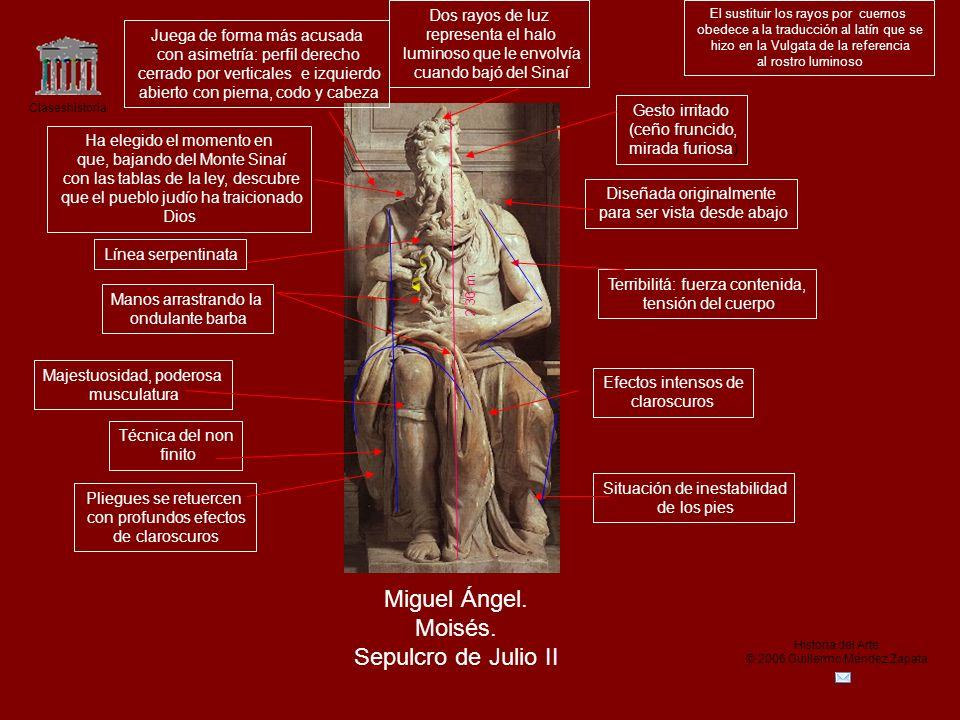 Claseshistoria Historia del Arte © 2006 Guillermo Méndez Zapata Miguel Ángel. Moisés. Sepulcro de Julio II Terribilitá: fuerza contenida, tensión del