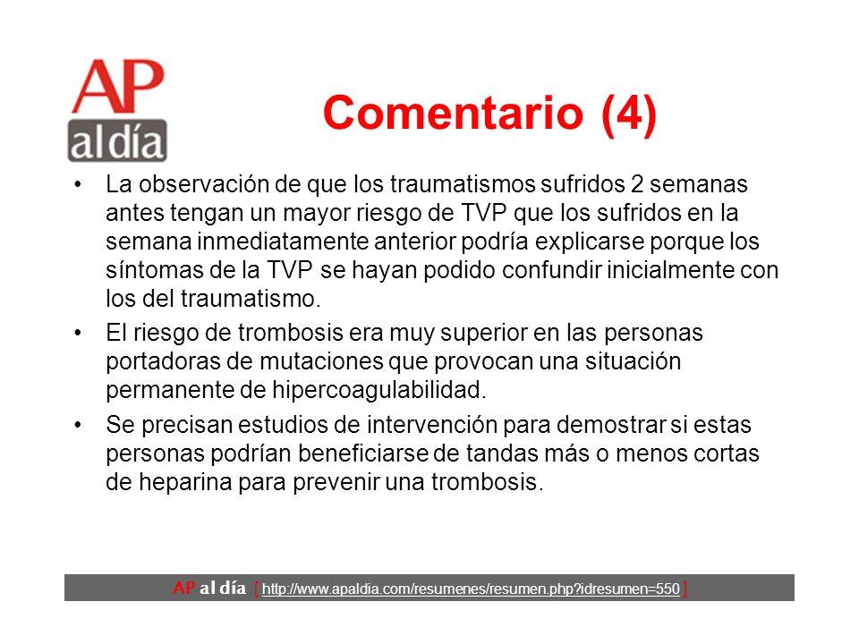 AP al día [ http://www.apaldia.com/resumenes/resumen.php idresumen=550 ] Comentario (3) El hecho de que se haya detectado una asociación similar tanto en la TVP como en el TEP hace menos probable esta posibilidad, pero no se puede descartar.