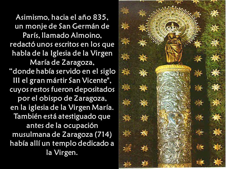 Muchos historiadores e investigadores defienden esta tradición y aducen que hay una serie de monumentos y testimonios que demuestran la existencia de una iglesia dedicada a la Virgen de Zaragoza.