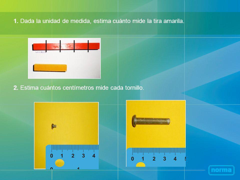 1.Dada la unidad de medida, estima cuánto mide la tira amarila.