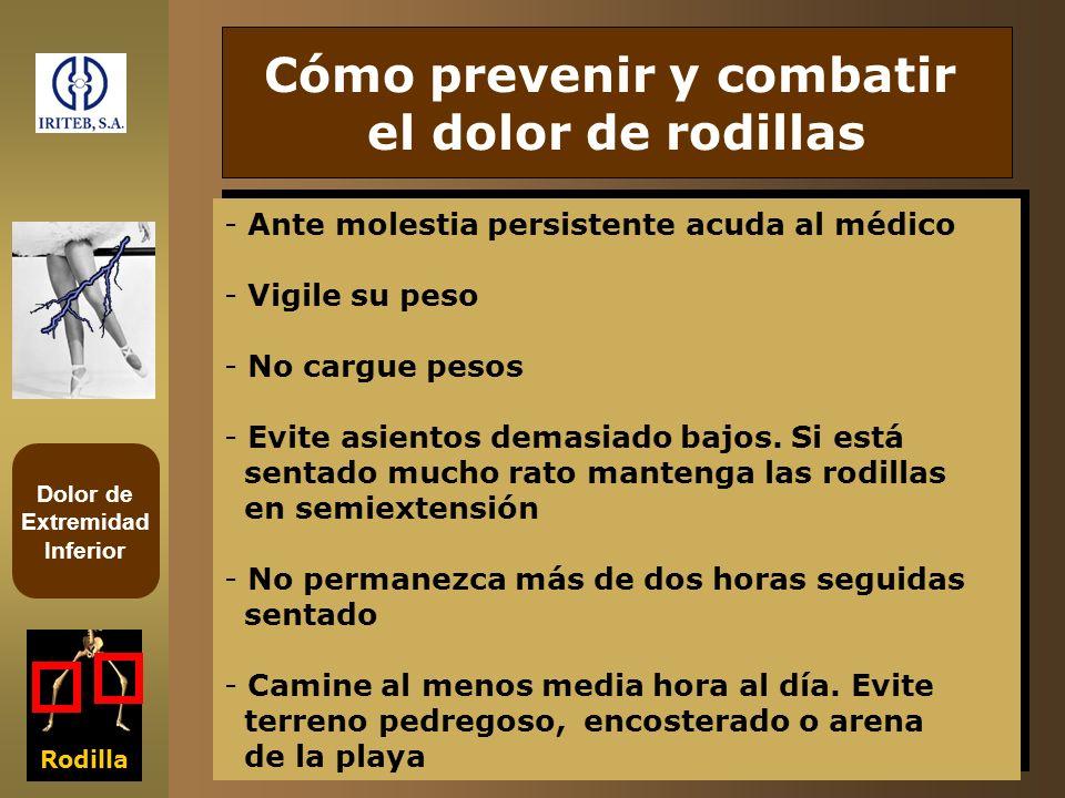 Dolor de Extremidad Inferior Rodilla Cómo prevenir y combatir el dolor de rodillas - Ante molestia persistente acuda al médico - Vigile su peso - No c