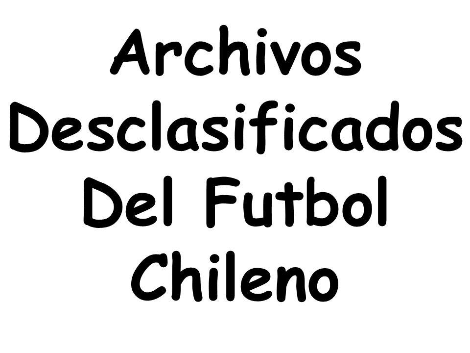 Archivos Desclasificados Del Futbol Chileno