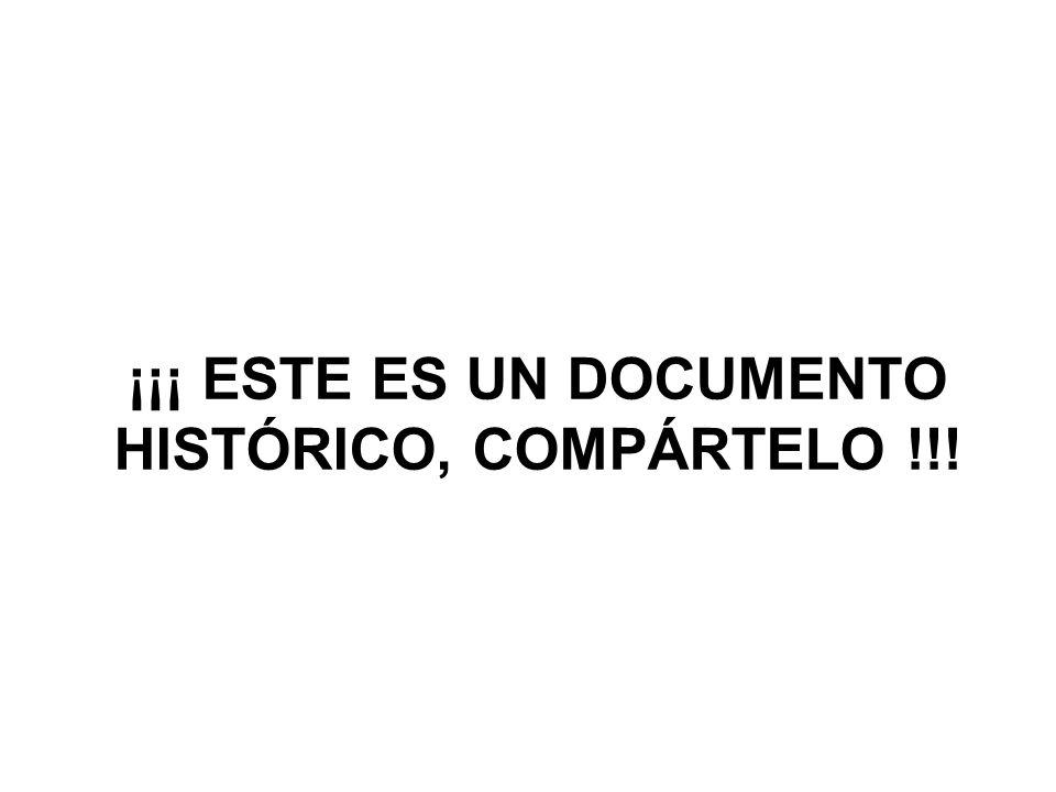 ¡¡¡ ESTE ES UN DOCUMENTO HISTÓRICO, COMPÁRTELO !!!