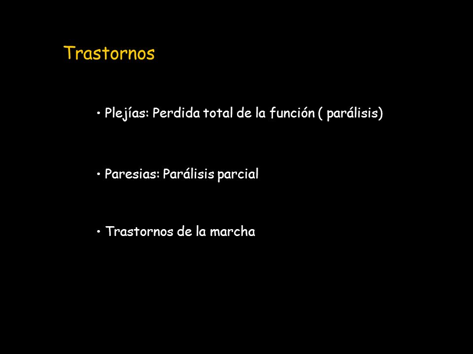 Trastornos Plejías: Perdida total de la función ( parálisis) Paresias: Parálisis parcial Trastornos de la marcha