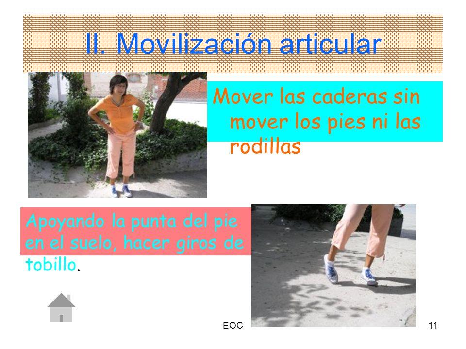 EOC11 II. Movilización articular Mover las caderas sin mover los pies ni las rodillas Apoyando la punta del pie en el suelo, hacer giros de tobillo.
