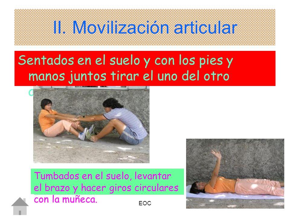 EOC12 II. Movilización articular Sentados en el suelo y con los pies y manos juntos tirar el uno del otro alternativamente Tumbados en el suelo, levan