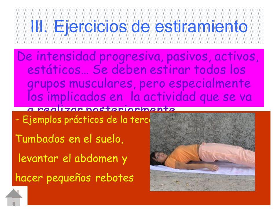 EOC13 III. Ejercicios de estiramiento De intensidad progresiva, pasivos, activos, estáticos… Se deben estirar todos los grupos musculares, pero especi