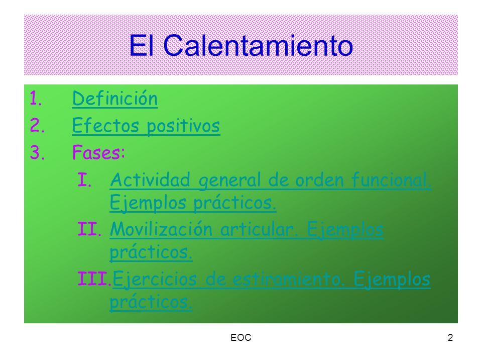 EOC2 El Calentamiento 1.DefiniciónDefinición 2.Efectos positivosEfectos positivos 3.Fases: I.Actividad general de orden funcional. Ejemplos prácticos.