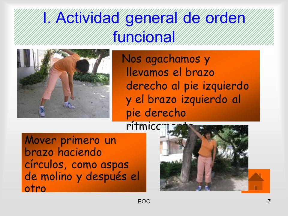 EOC7 I. Actividad general de orden funcional Nos agachamos y llevamos el brazo derecho al pie izquierdo y el brazo izquierdo al pie derecho rítmicamen