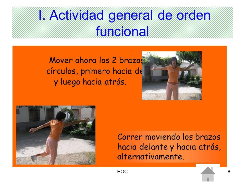 EOC8 I. Actividad general de orden funcional Mover ahora los 2 brazos en círculos, primero hacia delante y luego hacia atrás. Correr moviendo los braz