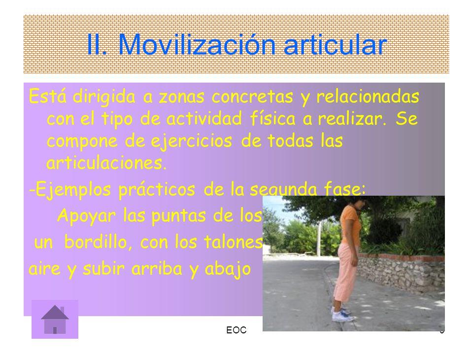 EOC9 II. Movilización articular Está dirigida a zonas concretas y relacionadas con el tipo de actividad física a realizar. Se compone de ejercicios de