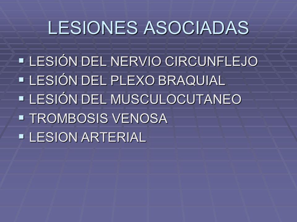 LESIONES ASOCIADAS LESIÓN DEL NERVIO CIRCUNFLEJO LESIÓN DEL NERVIO CIRCUNFLEJO LESIÓN DEL PLEXO BRAQUIAL LESIÓN DEL PLEXO BRAQUIAL LESIÓN DEL MUSCULOCUTANEO LESIÓN DEL MUSCULOCUTANEO TROMBOSIS VENOSA TROMBOSIS VENOSA LESION ARTERIAL LESION ARTERIAL