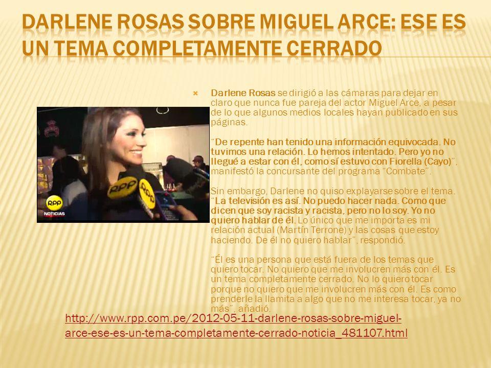 Darlene Rosas se dirigió a las cámaras para dejar en claro que nunca fue pareja del actor Miguel Arce, a pesar de lo que algunos medios locales hayan publicado en sus páginas.De repente han tenido una información equivocada.