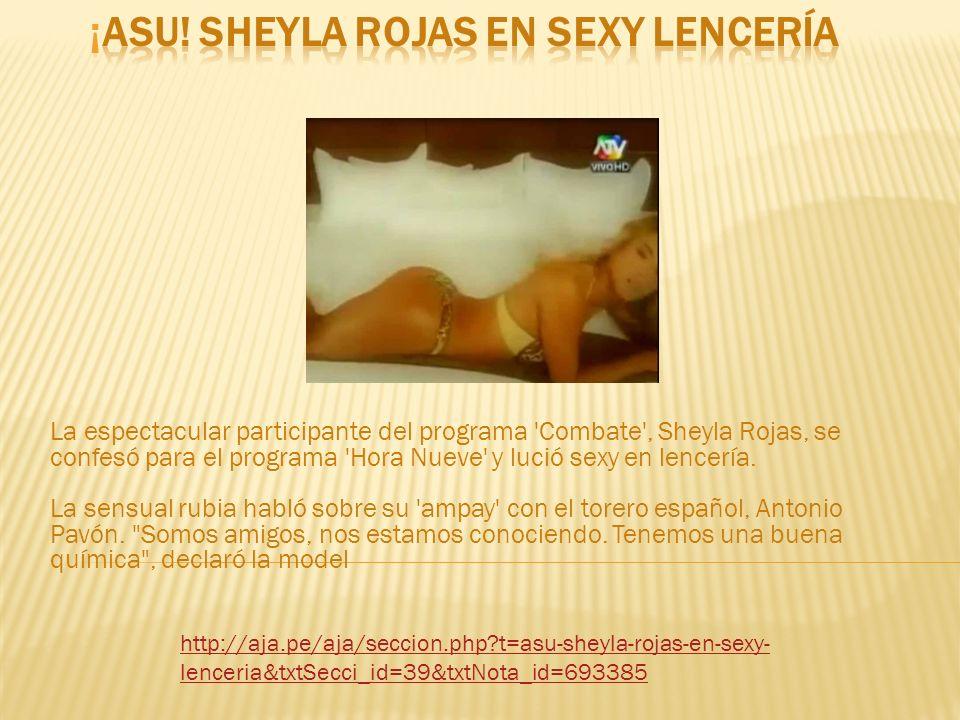 La espectacular participante del programa Combate , Sheyla Rojas, se confesó para el programa Hora Nueve y lució sexy en lencería.