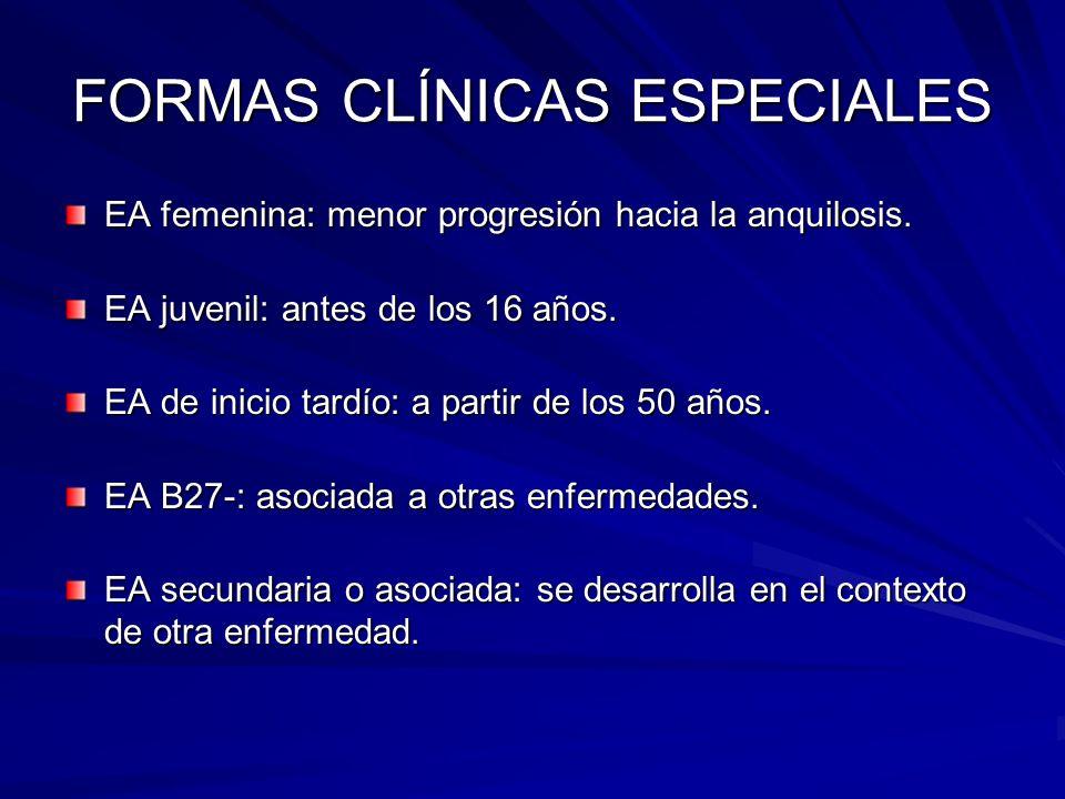 FORMAS CLÍNICAS ESPECIALES EA femenina: menor progresión hacia la anquilosis. EA juvenil: antes de los 16 años. EA de inicio tardío: a partir de los 5