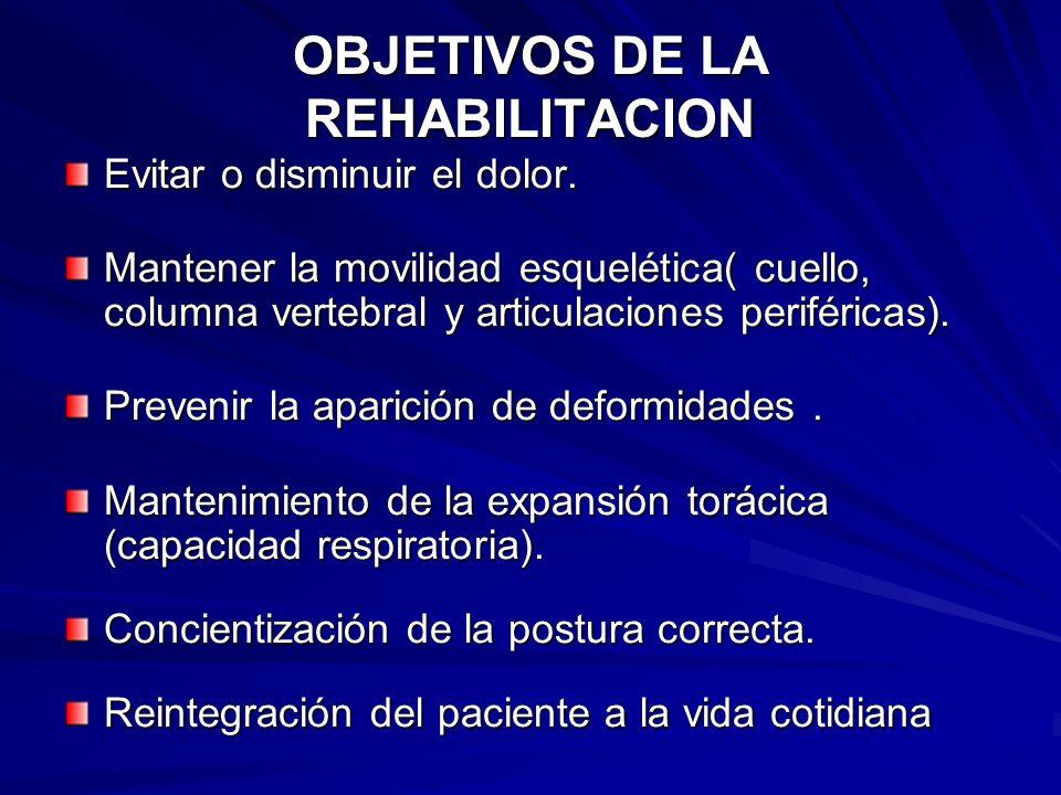 OBJETIVOS DE LA REHABILITACION Evitar o disminuir el dolor. Mantener la movilidad esquelética( cuello, columna vertebral y articulaciones periféricas)