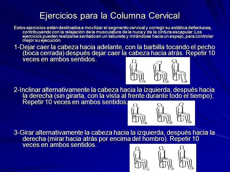Ejercicios para la Columna Cervical Estos ejercicios están destinados a movilizar el segmento cervical y corregir su estática defectuosa, contribuyend