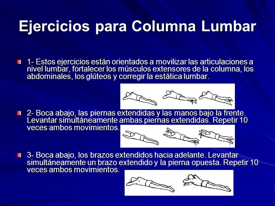 Ejercicios para Columna Lumbar 1- Estos ejercicios están orientados a movilizar las articulaciones a nivel lumbar, fortalecer los músculos extensores