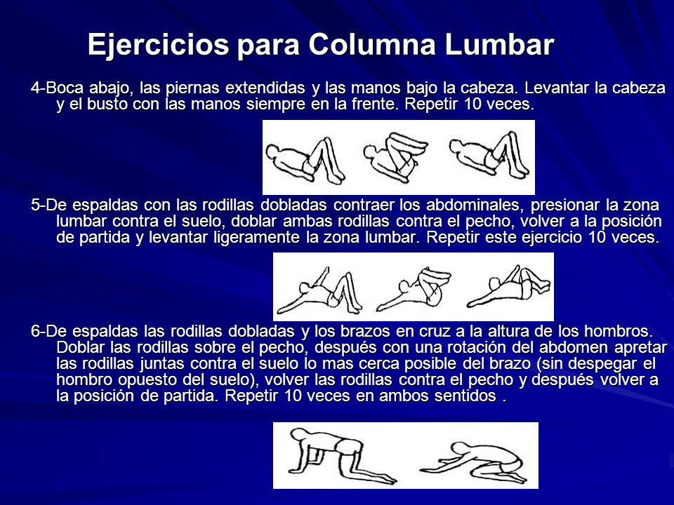 Ejercicios para Columna Lumbar 4-Boca abajo, las piernas extendidas y las manos bajo la cabeza. Levantar la cabeza y el busto con las manos siempre en