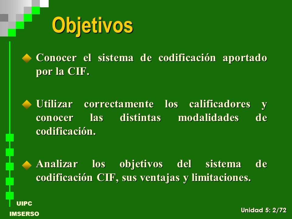 UIPC IMSERSO Objetivos Conocer el sistema de codificación aportado por la CIF. Utilizar correctamente los calificadores y conocer las distintas modali