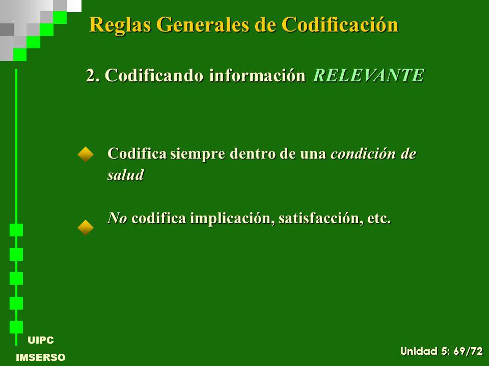 UIPC IMSERSO Codifica siempre dentro de una condición de salud No codifica implicación, satisfacción, etc. 2. Codificando información RELEVANTE Reglas