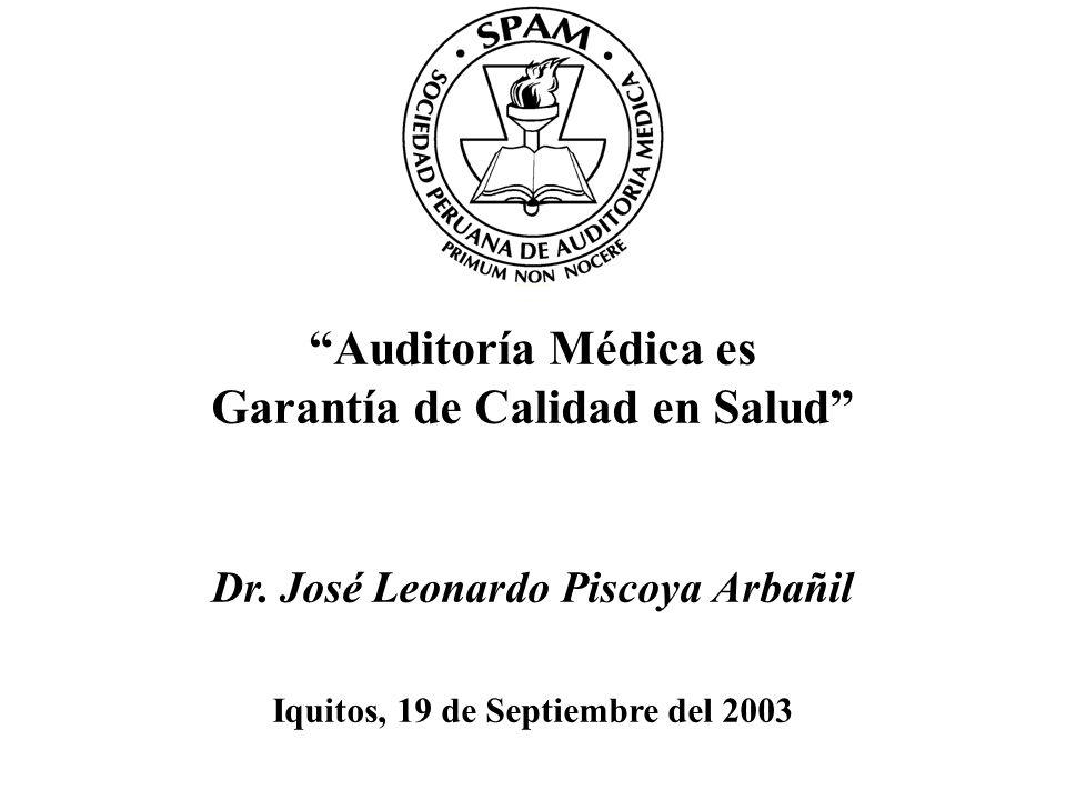 Auditoría Médica es Garantía de Calidad en Salud Dr. José Leonardo Piscoya Arbañil Iquitos, 19 de Septiembre del 2003