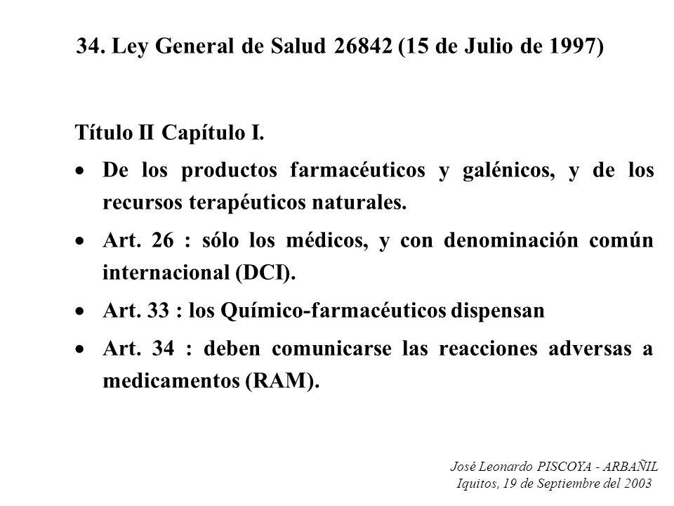 José Leonardo PISCOYA - ARBAÑIL Iquitos, 19 de Septiembre del 2003 34. Ley General de Salud 26842 (15 de Julio de 1997) Título II Capítulo I. De los p