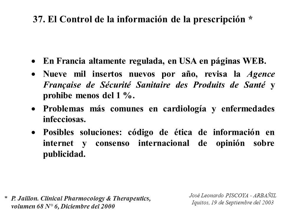 José Leonardo PISCOYA - ARBAÑIL Iquitos, 19 de Septiembre del 2003 37. El Control de la información de la prescripción * En Francia altamente regulada