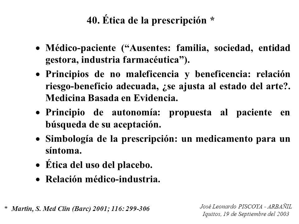 José Leonardo PISCOYA - ARBAÑIL Iquitos, 19 de Septiembre del 2003 40. Ética de la prescripción * Médico-paciente (Ausentes: familia, sociedad, entida