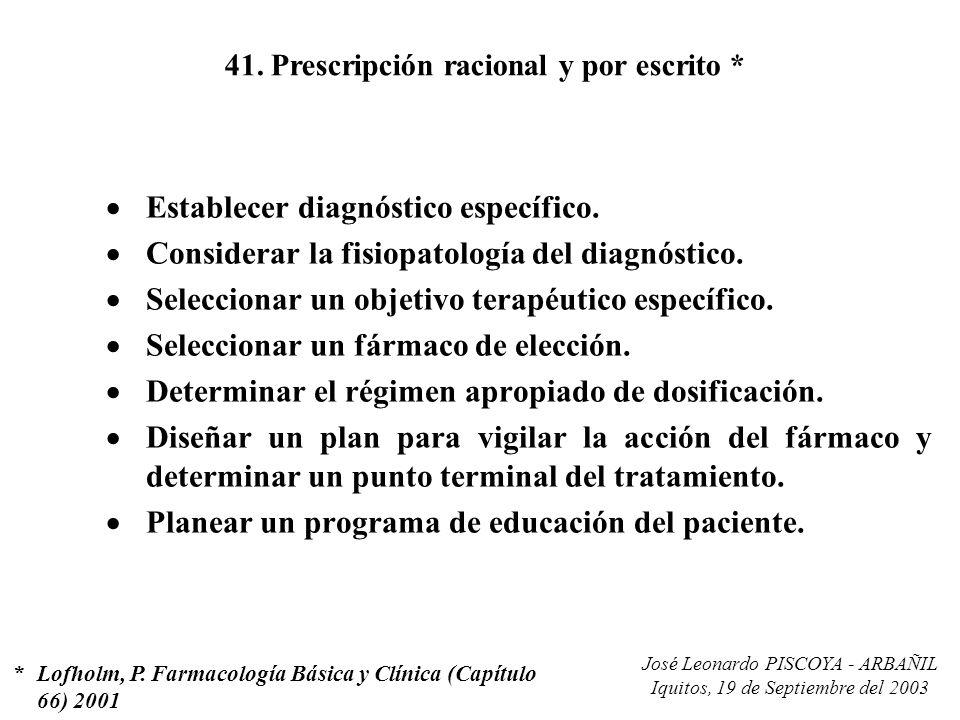 José Leonardo PISCOYA - ARBAÑIL Iquitos, 19 de Septiembre del 2003 41. Prescripción racional y por escrito * Establecer diagnóstico específico. Consid