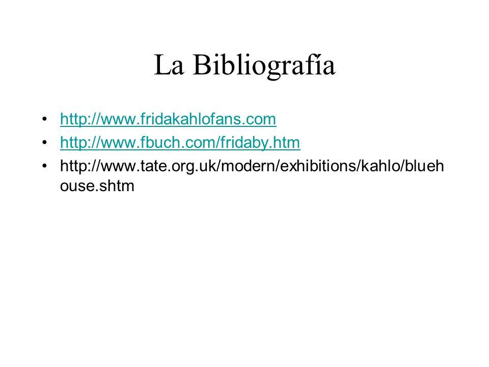 La Bibliografía http://www.fridakahlofans.com http://www.fbuch.com/fridaby.htm http://www.tate.org.uk/modern/exhibitions/kahlo/blueh ouse.shtm