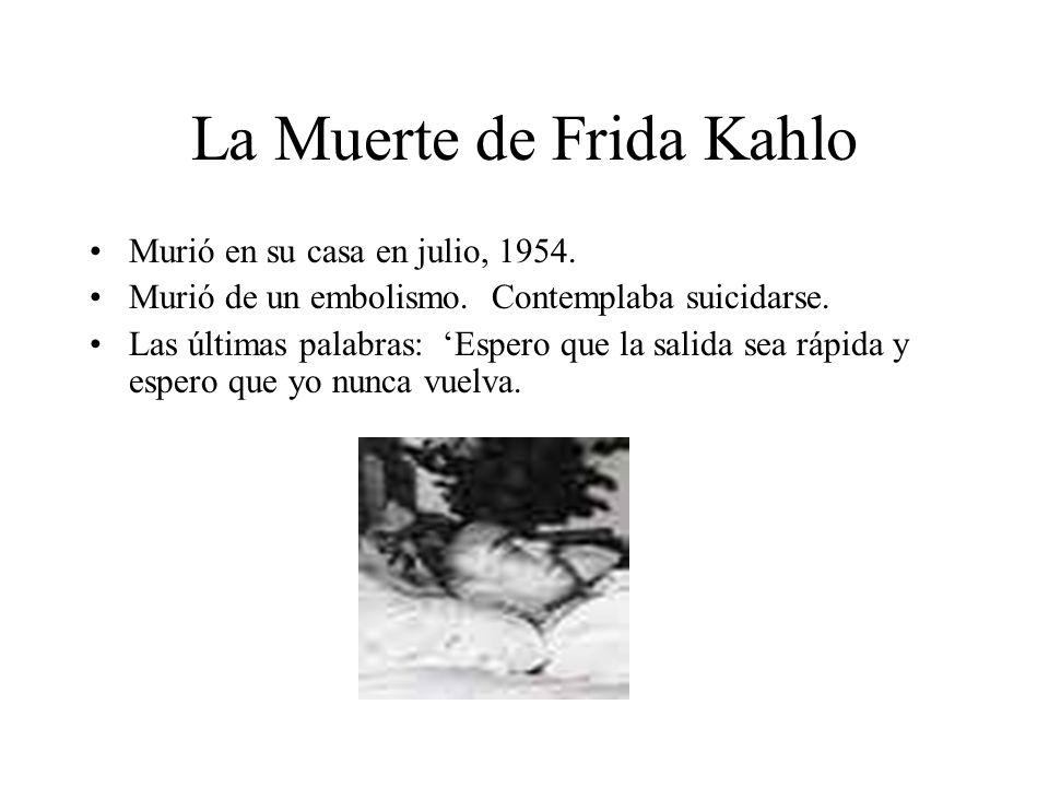 La Muerte de Frida Kahlo Murió en su casa en julio, 1954. Murió de un embolismo. Contemplaba suicidarse. Las últimas palabras: Espero que la salida se