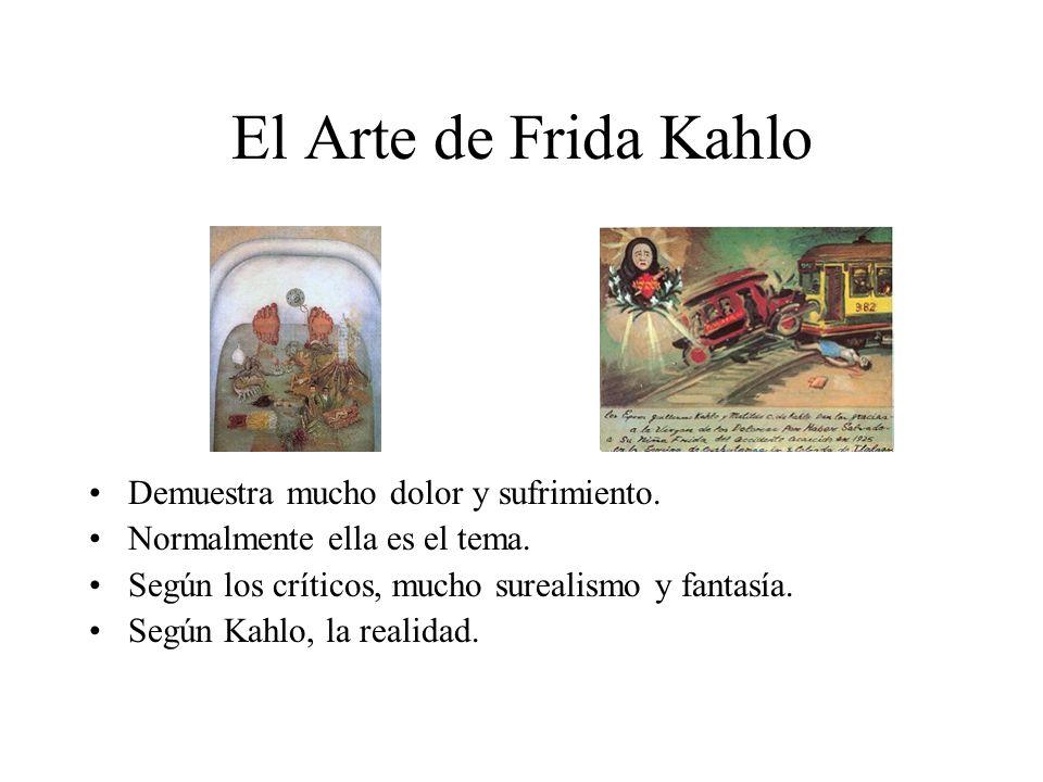 El Arte de Frida Kahlo Demuestra mucho dolor y sufrimiento. Normalmente ella es el tema. Según los críticos, mucho surealismo y fantasía. Según Kahlo,